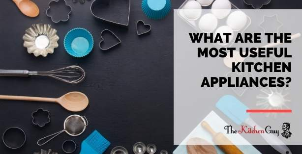 What Are The Most Useful Kitchen Appliances?
