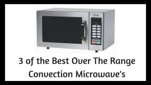3 of the Best Over The Range Convection Microwave's