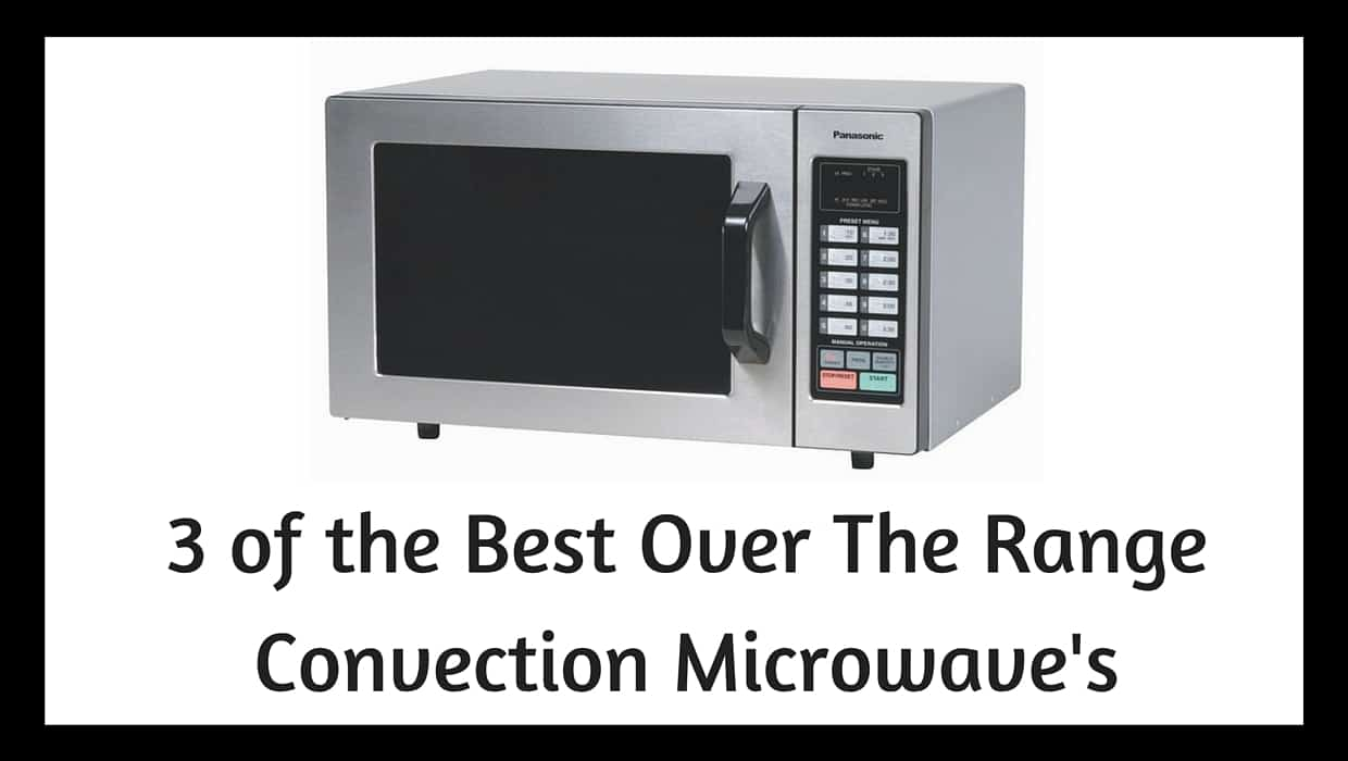Best Over The Range Convection Microwave The 3 Best