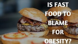 Is Fast Food To Blame For Obesity?