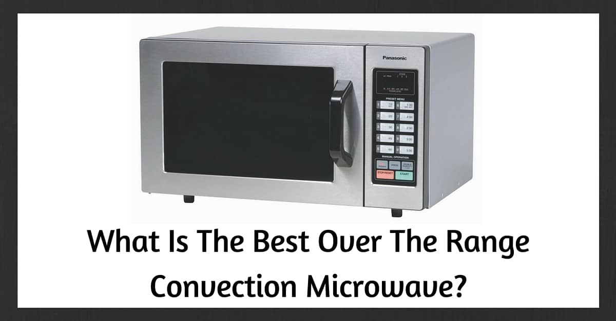 Best Over The Range Convection Microwave Oven Top Rated