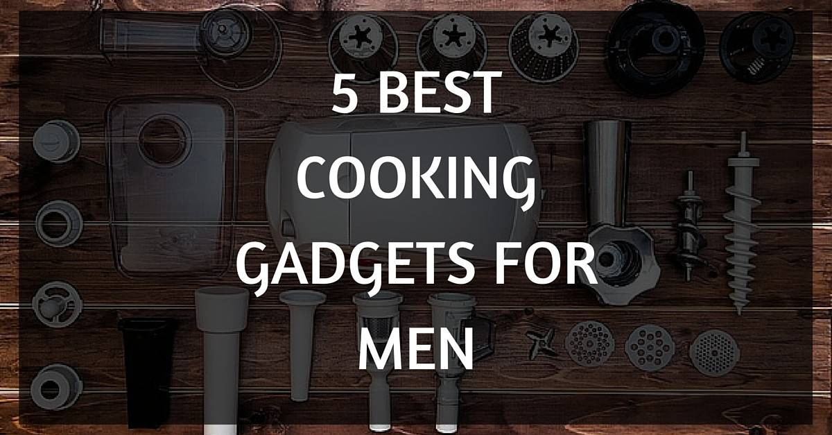 5 BEST COOKING GADGETS FOR MEN