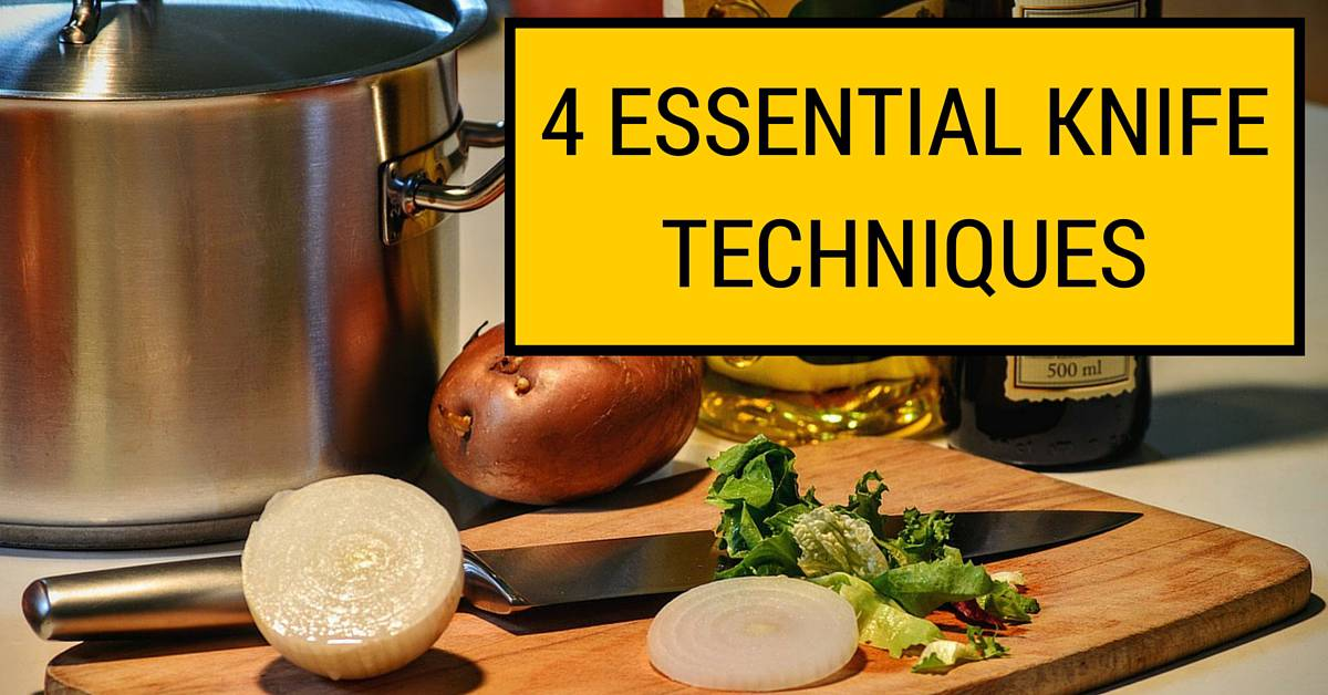 4 essential knife techniques