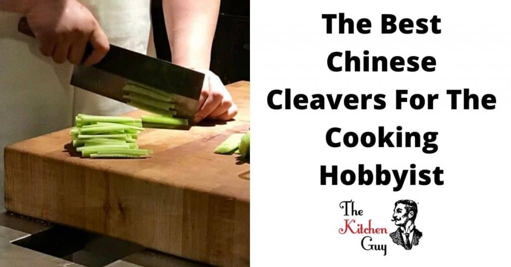 The Best Chinese Cleavers For The Cooking Hobbyist