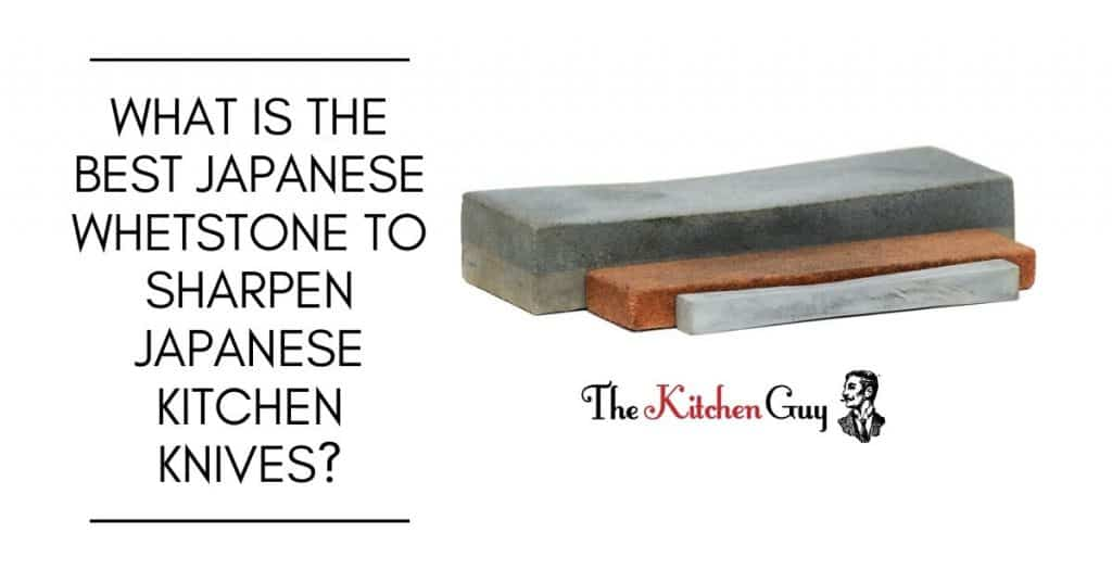 What Is the Best Japanese Whetstone to Sharpen Japanese Kitchen Knives_