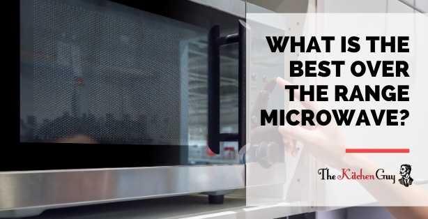 What is the Best Over the Range Microwave?